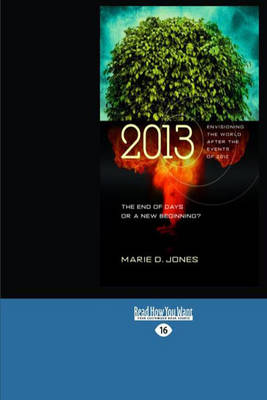 2013: the End of Days or a New Beginning?: Envisioning the World After the Events of 2012 (Paperback)