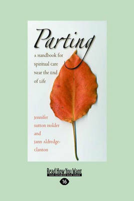 Parting: A Handbook for Spiritual Care Near the End of Life (Paperback)