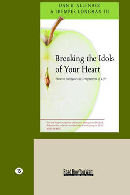 Breaking the Idols of Your Heart: How to Navigate the Temptations of Life (Paperback)