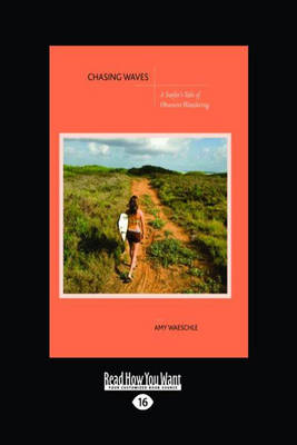 Chasing Waves: A Surfer's Tale of Obsessive Wandering (Paperback)