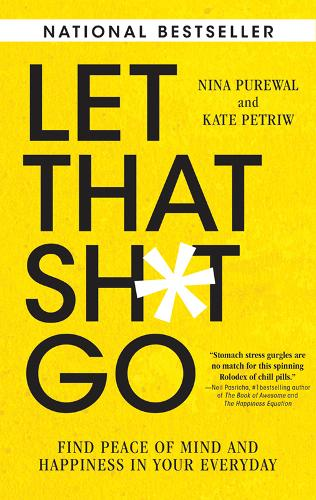 Let That Sh*t Go: Find Peace of Mind and Happiness in Your Everyday (Paperback)
