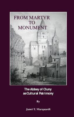 From Martyr to Monument: The Abbey of Cluny as Cultural Patrimony (Paperback)