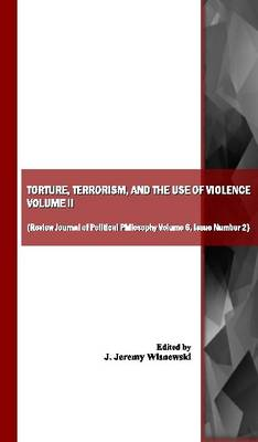Torture, Terrorism, and the Use of Violence, Vol. II (also available as Review Journal of Political Philosophy Volume 6, Issue Number 2) (Paperback)