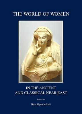 The World of Women in the Ancient and Classical Near East (Hardback)