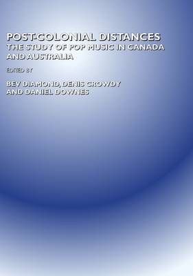 Post-Colonial Distances: The Study of Popular Music in Canada and Australia (Hardback)