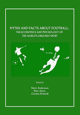 Myths and Facts about Football: The Economics and Psychology of the World's Greatest Sport (Paperback)