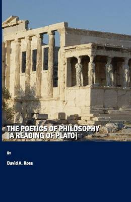 The Poetics of Philosophy [A Reading of Plato] (Hardback)