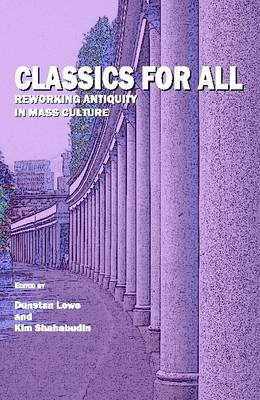 Classics For All: Reworking Antiquity in Mass Culture (Hardback)