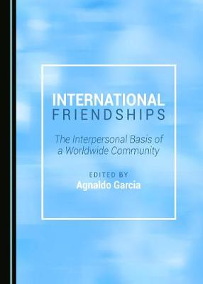 International Friendships: The Interpersonal Basis of a Worldwide Community (Hardback)