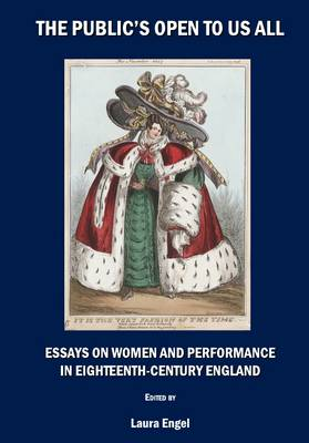 The Public's Open to Us All: Essays on Women and Performance in Eighteenth-Century England (Hardback)