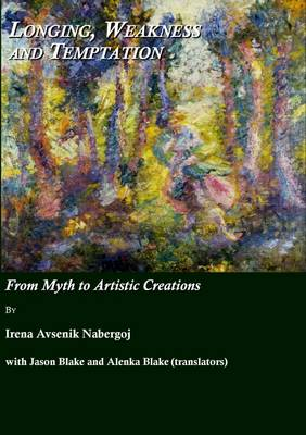 Longing, Weakness and Temptation: From Myth to Artistic Creations (Hardback)