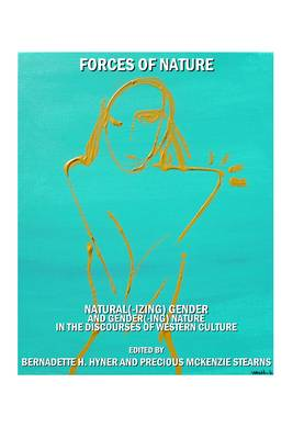 Forces of Nature: Natural(-izing) Gender and Gender(-ing) Nature in the Discourses of Western Culture (Hardback)
