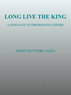 Long Live the King: A Genealogy of Performative Genders (Hardback)