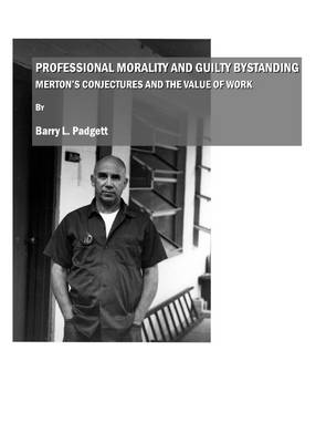 Professional Morality and Guilty Bystanding: Merton's Conjectures and the Value of Work (Hardback)