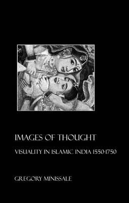 Images of Thought: Visuality in Islamic India 1550-1750 (Paperback)