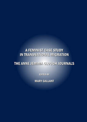 A Feminist Case Study in Transnational Migration: The Anne Jemima Clough Journals (Hardback)
