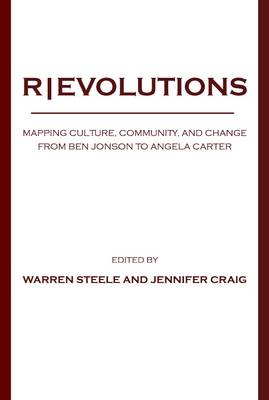 R|EVOLUTIONS: Mapping Culture, Community, and Change from Ben Jonson to Angela Carter (Hardback)