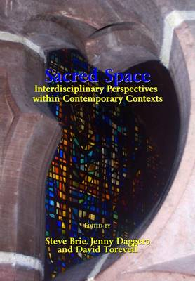 Sacred Space: Interdisciplinary Perspectives within Contemporary Contexts (Hardback)