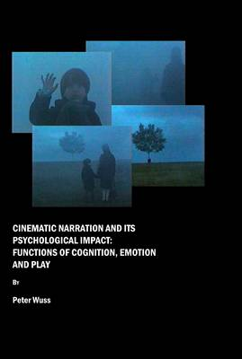 Cinematic Narration and its Psychological Impact: Functions of Cognition, Emotion and Play (Hardback)