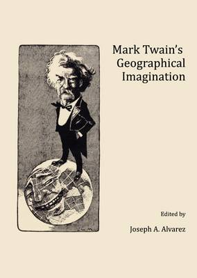 Mark Twain's Geographical Imagination (Hardback)