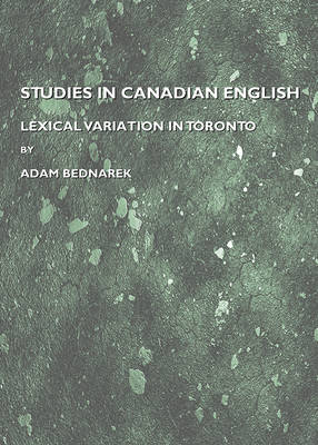 Studies in Canadian English: Lexical Variation in Toronto (Hardback)