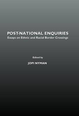 Post-National Enquiries: Essays on Ethnic and Racial Border Crossings (Hardback)