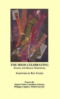 The Irish Celebrating: Festive and Tragic Overtones (Paperback)