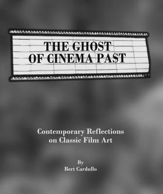 The Ghost of Cinema Past: Contemporary Reflections on Classic Film Art (Hardback)