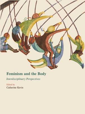Feminism and the Body: Interdisciplinary Perspectives (Hardback)