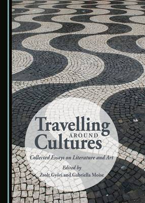 Travelling Around Cultures: Collected Essays on Literature and Art (Hardback)