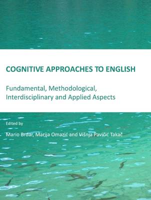 Cognitive Approaches to English: Fundamental, Methodological, Interdisciplinary and Applied Aspects (Hardback)