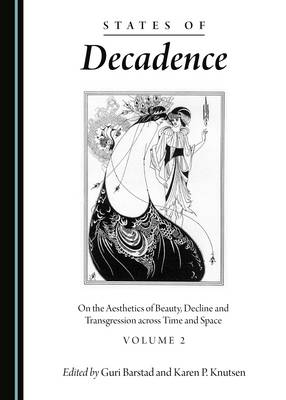 States of Decadence: Volume 2: On the Aesthetics of Beauty, Decline and Transgression Across Time and Space (Hardback)