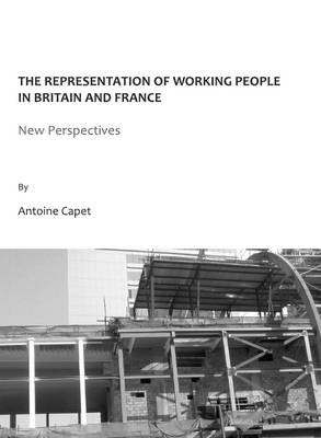 The Representation of Working People in Britain and France: New Perspectives (Hardback)