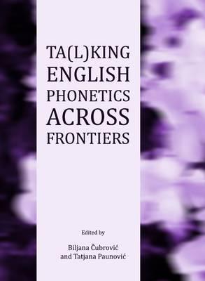 Ta(l)king English Phonetics Across Frontiers (Hardback)