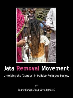 Jata Removal Movement: Unfolding the `Gender' in Politico-Religious Society (Hardback)