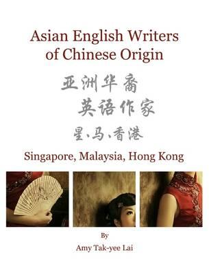 Asian English Writers of Chinese Origin: Singapore, Malaysia, Hong Kong (Hardback)