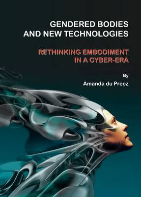 Gendered Bodies and New Technologies: Rethinking Embodiment in a Cyber-era (Hardback)