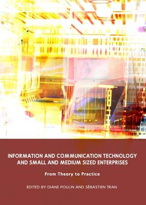 Information and Communication Technology and Small and Medium Sized Enterprises: From Theory to Practice (Hardback)