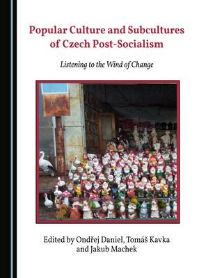 Popular Culture and Subcultures of Czech Post-Socialism: Listening to the Wind of Change (Hardback)