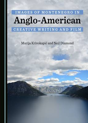 Images of Montenegro in Anglo-American Creative Writing and Film (Hardback)