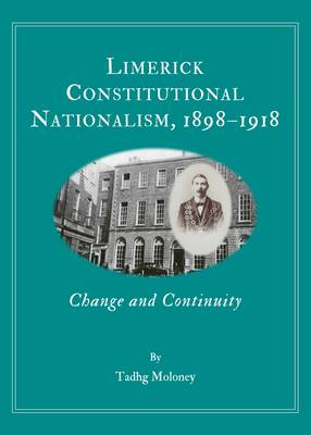 Limerick Constitutional Nationalism, 1898-1918: Change and Continuity (Hardback)