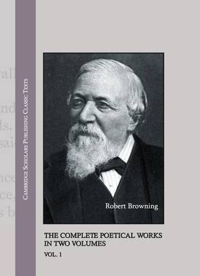 Robert Browning: The Complete Poetical Works in Two Volumes (Paperback)