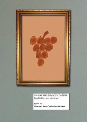 Cuisine and Symbolic Capital: Food in Film and Literature (Hardback)