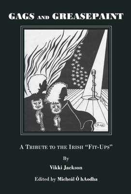 """Gags and Greasepaint: A Tribute to the Irish """"Fit-Ups"""" (Paperback)"""