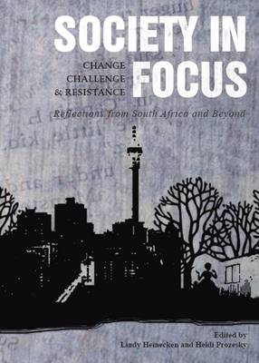 Society in Focus-Change, Challenge and Resistance: Reflections from South Africa and Beyond (Hardback)