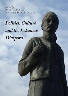 Politics, Culture and the Lebanese Diaspora (Hardback)