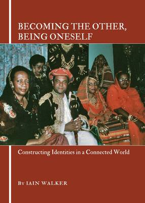 Becoming the Other, Being Oneself: Constructing Identities in a Connected World (Hardback)