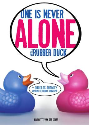 One is Never Alone with a Rubber Duck: Douglas Adams's Absurd Fictional Universe (Hardback)