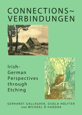 Connections~Verbindungen: Irish German Perspectives Through Etching (Hardback)