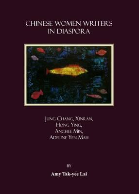 Chinese Women Writers in Diaspora: Jung Chang, Xinran, Hong Ying, Anchee Min, Adeline Yen Mah (Paperback)